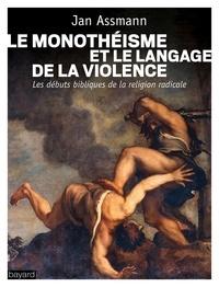 Jan Assmann - Le monothéisme et le langage de la violence - Les débuts bibliques de la religion radicale.