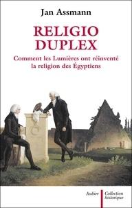 Jan Assmann - Religio Duplex - Comment les Lumières ont réinventé la religion des Egyptiens.