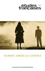 Jan Baetens et Nadja Cohen - Etudes françaises  : Études françaises. Vol. 55 No. 2,  2019 - Écrire après le cinéma.