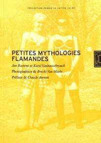 Jan Baetens et Karel Vanhaesebrouck - Petites mythologies flamandes.