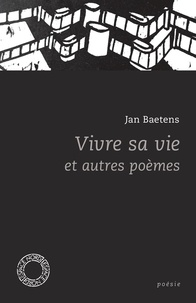 Jan Baetens - Vivre sa vie et autres poèmes - Anthologie.