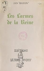 Jan Bayon - Les larmes de la reine - Drame en trois actes et six tableaux.