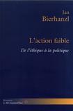 Jan Bierhanzl - L'action faible - De l'éthique à la politique.