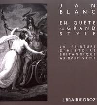 Jan Blanc - En quête du grand style - La peinture d'histoire britannique au XVIIIe siècle.