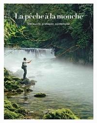 Jan Blumentritt et Thorsten Struben - La pêche à la mouche - Découvrir, pratiquer, contempler.