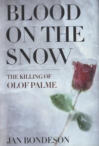 Jan Bondeson - Blood on the Snow - The Killing of Olof Palme.