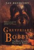 Jan Bondeson - Greyfriars Bobby - The Most Faithful Dog in the World.