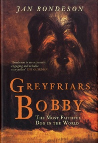 Jan Bondeson - Greyfriars Bobby - The Most Faithful Dog in the World.