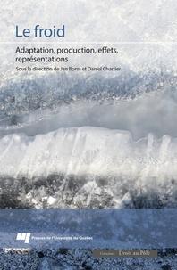 Jan Borm et Daniel Chartier - Le froid - Adaptation, production, effets, représentations.