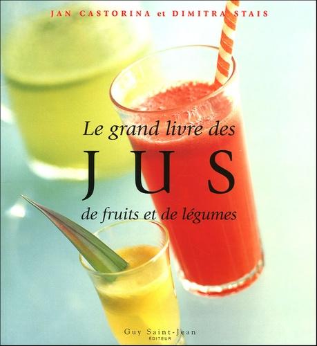 Jan Castorina et Dimitra Stais - Le grand livre des jus de fruits et de légumes.