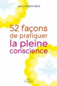 Jan Chozen Bays - 52 façons de pratiquer la pleine conscience.