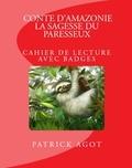 Jan et Patrick Agot - Conte d'Amazonie: La sagesse du paresseux - Cahier de lecture avec badges.