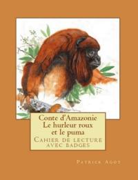Jan et Patrick Agot - Conte d'Amazonie   Le hurleur roux et le puma - Cahier de lecture avec badges  Livre de l'élève.