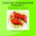 Jan et Patrick Agot - Contes d'Amazonie - Volume 1.