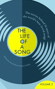Jan Dalley et David Cheal - The Life of a Song Volume 2 - The Stories Behind 50 More of the World's Best-loved Songs.