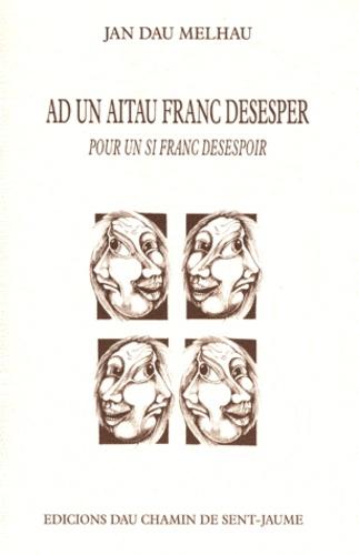 Jan dau Melhau - Ad un aitau franc desesper (Pour un si franc désespoir) - Edition bilingue français-occitan.
