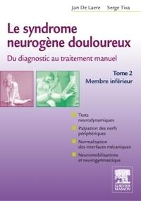Jan de Laere et Serge Tixa - Le syndrome neurogène douloureux, du diagnostic au traitement manuel - Tome 2, membre inférieur.