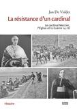 Jan De Volder - La résistance d'un cardinal - Le cardinal Mercier, L'Eglise et la Guerre 14-18.