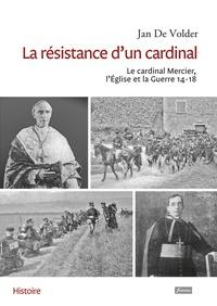 La résistance dun cardinal - Le cardinal Mercier, LEglise et la Guerre 14-18.pdf