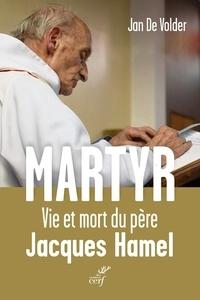 Jan de Volder - Martyr : Vie et mort du père Jacques Hamel.