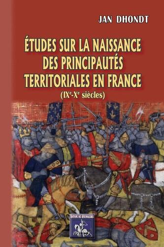 Etudes sur la naissance des principautés territoriales en France. (IXe-Xe siècles)