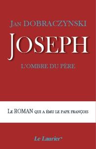 Jan Dobraczynski - Joseph - L'ombre du père.