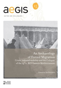 Jan Driessen - An Archaeology of Forced Migration - Crisis-induced mobility and the Collapse of the 13th c. BCE Eastern Mediterranean.