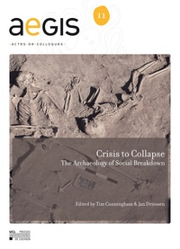 Jan Driessen et Tim Cunningham - Crisis to Collapse - The Archaeology of Social Breakdown.