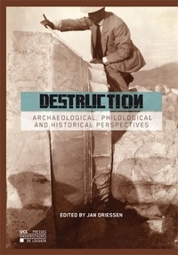 Jan Driessen - Destruction - Archaeological, philological and Historical Perspectives.