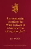 Jan Dusek - Les manuscrits araméens du Wadi Daliyeh et la Samarie vers 450-332 av J-C.