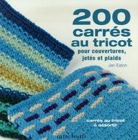 Jan Eaton - 200 carrés au tricot - Modèles traditionnels et contemporains à assortir.