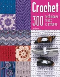 Jan Eaton - Crochet - 300 techniques, trucs & astuces.