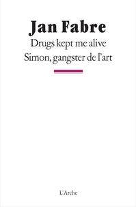 Jan Fabre - Drugs kept me alive. Simon, gangster de l'art.