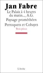 Jan Fabre - Trois pièces : Le palais à 4 heures du matin... ; A G. Paysage prométhéen ; Perroquets et cobayes.