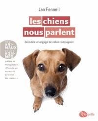 Jan Fennell - Les chiens nous parlent - Décodez le langage de votre compagnon.