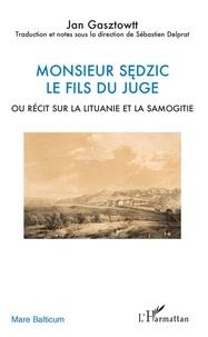 Jan Gasztowtt - Monsieur Sedzic le fils du juge - Ou Récit sur la Lituanie et la Samogitie.