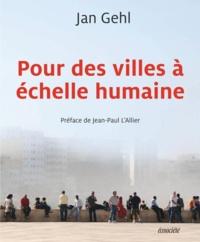 Jan Gehl et Jean-Paul L'Allier - Pour des villes à échelle humaine.