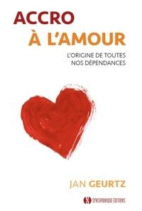 Jan Geurtz - Accro à l'amour - L'origine de toutes nos dépendances.