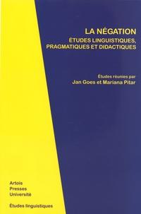 Jan Goes et Mariana Pitar - La négation - Etudes linguistiques, pragmatiques et didactiques.