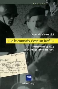 Jan Grabowski - «Je le connais c'est un juif !» - Varsovie 1939-1943 - Le chantage contre les Juifs.
