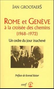 Jan Grootaers - Rome et Genève à la croisée des chemins ( 1968-1972 ) - Un ordre du jour inachevé.