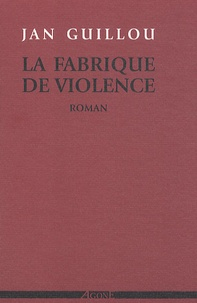 Jan Guillou - La fabrique de violence.
