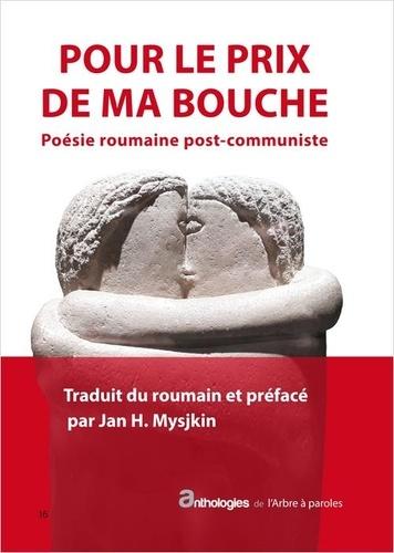 Jan H. Mysjkin - Pour le prix de ma bouche - Poésie roumaine post-communiste.