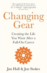 Jan Hall et Jon Stokes - Changing Gear - Creating the Life You Want After a Full On Career.