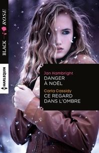 Jan Hambright et Carla Cassidy - Danger à Noël - Ce regard dans l'ombre.
