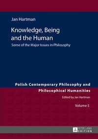 Jan Hartman - Knowledge, Being and the Human - Some of the Major Issues in Philosophy.