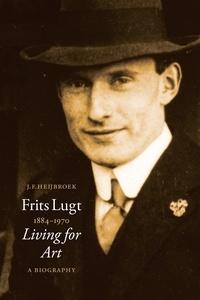 Jan Heijbroek - Frits Lugt (1884-1970) Living for Art - A Biography.