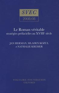 Jan Herman et Mladen Kozul - Le roman véritable : stratégies préfacielles au XVIIIe siècle.