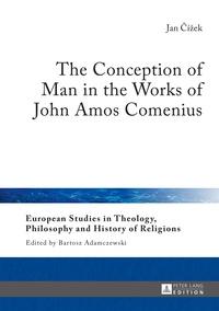 Jan ?ížek - The Conception of Man in the Works of John Amos Comenius.