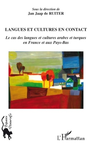 Jan Jaap De Ruiter - Langues et cultures en contact - Le cas des langues et cultures arabes et turques en France et aux Pays-Bas.